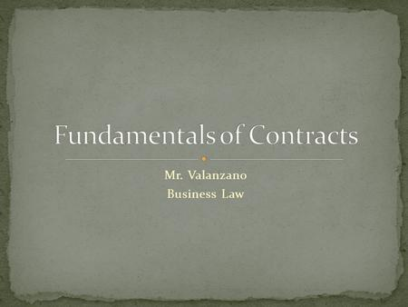 Mr. Valanzano Business Law. Contract – _____________________________________ Requirements for a transaction to be recognized as a contract: 1) _________________________________.