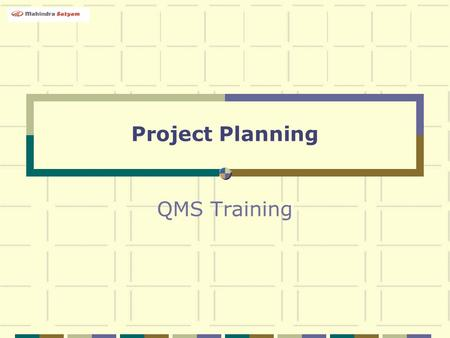Project Planning QMS Training. Mahindra Satyam Confidential 2 Objective To define a comprehensive plan for the project To ensure that the project plan.