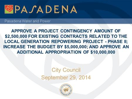 Pasadena Water and Power APPROVE A PROJECT CONTINGENCY AMOUNT OF $2,500,000 FOR EXISTING CONTRACTS RELATED TO THE LOCAL GENERATION REPOWERING PROJECT -