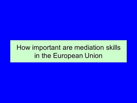 How important are mediation skills in the European Union.