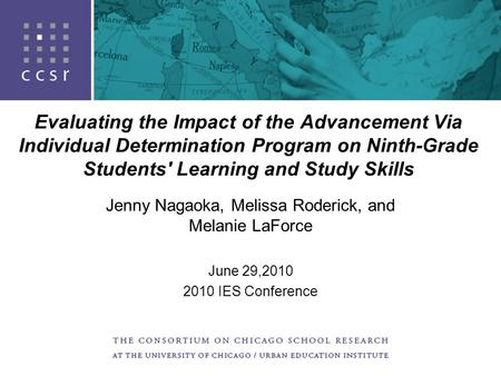 Evaluating the Impact of the Advancement Via Individual Determination Program on Ninth-Grade Students' Learning and Study Skills Jenny Nagaoka, Melissa.