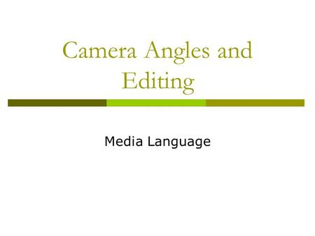 Camera Angles and Editing Media Language. Lesson Outcomes  Understand that the positioning of the camera can create and change the meaning of the scene.