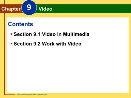 Glencoe Introduction to Multimedia Chapter 9 Video 1 Chapter Video 9  Section 9.1 Video in Multimedia  Section 9.2 Work with Video Contents.