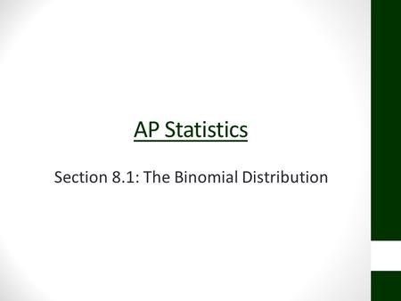 AP Statistics Section 8.1: The Binomial Distribution.