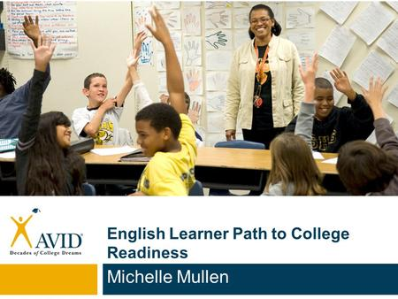 English Learner Path to College Readiness Michelle Mullen.