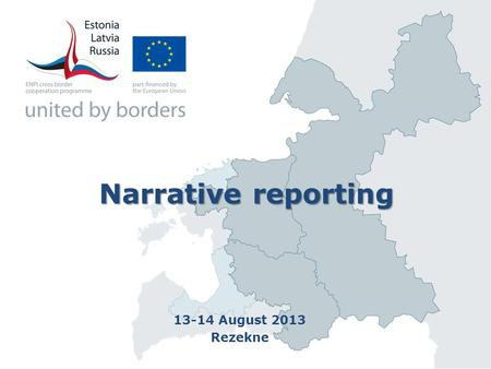 Narrative reporting 13-14 August 2013 Rezekne. …allows marketing the project to the external environment (Programme, monitoring experts, audit, EC, etc.)