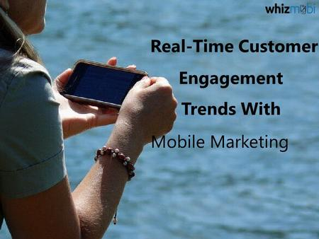 Real-Time Customer Engagement Trends With Mobile Marketing.