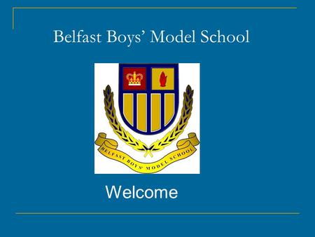 Belfast Boys' Model School Welcome. Aim: To provide guidance on how best to help your son at home To provide advice regarding Controlled Assessment and.