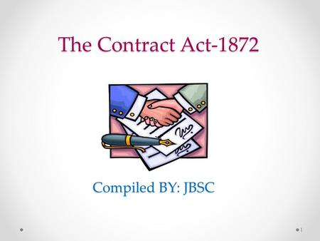 The Contract Act-1872 Compiled BY: JBSC.
