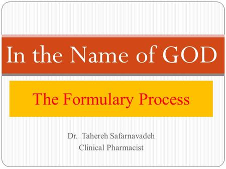 Dr. Tahereh Safarnavadeh Clinical Pharmacist The Formulary Process In the Name of GOD.