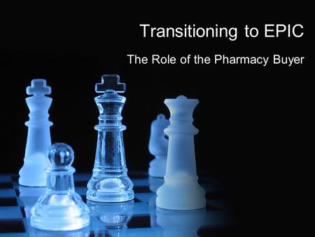 Transitioning to EPIC The Role of the Pharmacy Buyer.