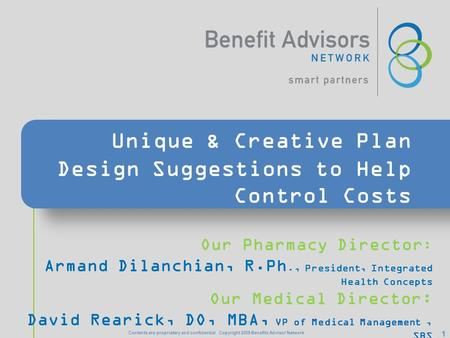 Unique & Creative Plan Design Suggestions to Help Control Costs Our Pharmacy Director : Armand Dilanchian, R.Ph., President, Integrated Health Concepts.