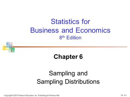 Copyright © 2013 Pearson Education, Inc. Publishing as Prentice Hall Statistics for Business and Economics 8 th Edition Chapter 6 Sampling and Sampling.