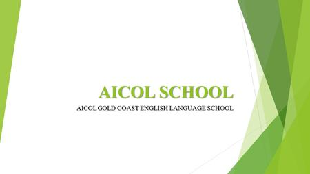 AICOL SCHOOL AICOL GOLD COAST ENGLISH LANGUAGE SCHOOL.