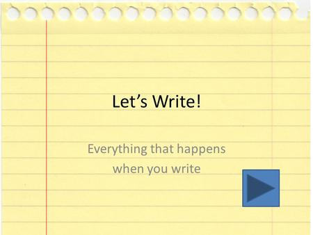 Let's Write! Everything that happens when you write.