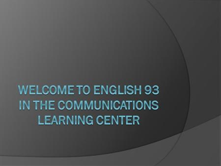 The Communications Learning Center (The CLC)  Is located in Building 5 room 113  Offers the following courses: English 93/Independent Study Skills English.