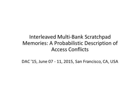 Interleaved Multi-Bank Scratchpad Memories: A Probabilistic Description of Access Conflicts DAC '15, June 07 - 11, 2015, San Francisco, CA, USA.