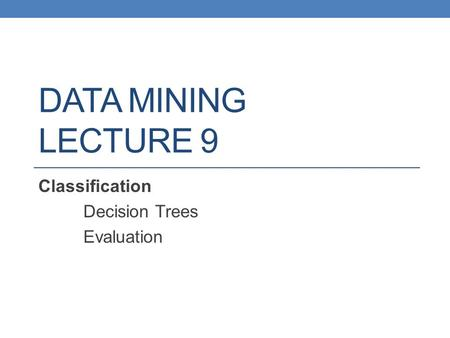 DATA MINING LECTURE 9 Classification Decision Trees Evaluation.