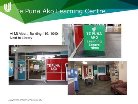 >>UNITEC INSTITUTE OF TECHNOLOGY Te Puna Ako Learning Centre At Mt Albert, Building 110, 1040 Next to Library.