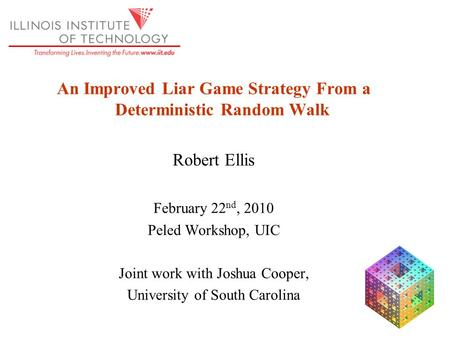 An Improved Liar Game Strategy From a Deterministic Random Walk Robert Ellis February 22 nd, 2010 Peled Workshop, UIC Joint work with Joshua Cooper, University.