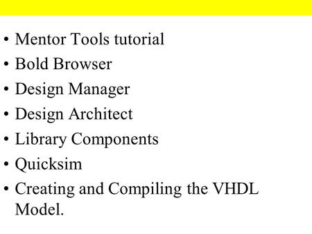 Mentor Tools tutorial Bold Browser Design Manager Design Architect Library Components Quicksim Creating and Compiling the VHDL Model.