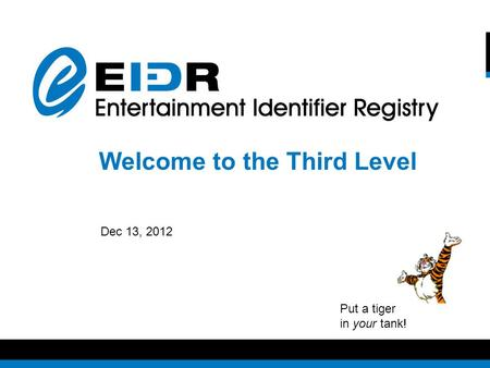 March 2010 Welcome to the Third Level Dec 13, 2012 Put a tiger in your tank!