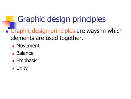 Graphic design principles Graphic design principles are ways in which elements are used together. Movement Balance Emphasis Unity.