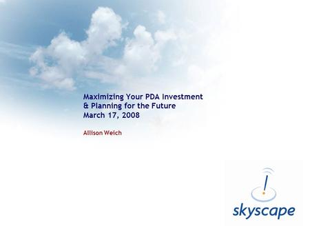 Maximizing Your PDA Investment & Planning for the Future March 17, 2008 Allison Weich.