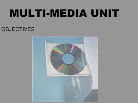 MULTI-MEDIA UNIT OBJECTIVES. I-PHOTO STUDENTS WILL BE ABLE TO: –Import images from a digital camera or from other sources –Edit images by cropping, rotating,