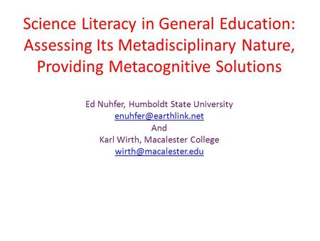 Science Literacy in General Education: Assessing Its Metadisciplinary Nature, Providing Metacognitive Solutions Ed Nuhfer, Humboldt State University