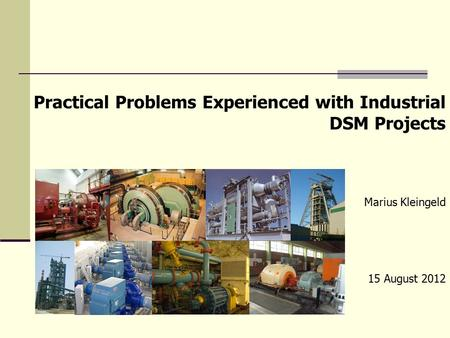 Practical Problems Experienced with Industrial DSM Projects Marius Kleingeld 15 August 2012.