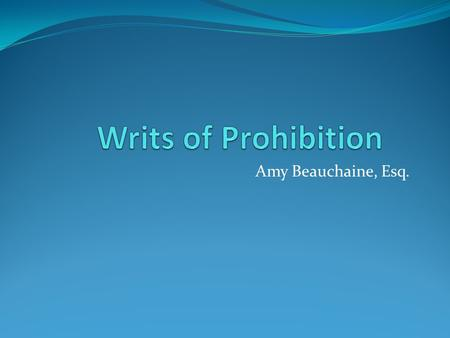 Amy Beauchaine, Esq.. Rule 9.030 (b) (3) Original Jurisdiction. District courts of appeal may issue writs of prohibition. What is a writ of prohibition?