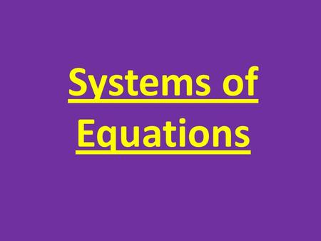 Systems of Equations.