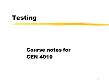 1 Testing Course notes for CEN 4010. 2 Outline  Introduction:  terminology and philosophy  Factors that influence testing  Testing techniques.