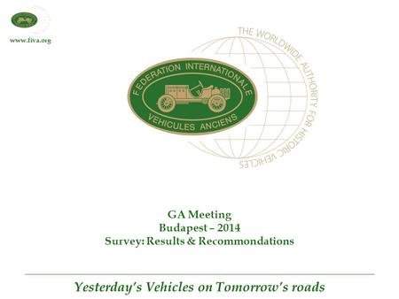 Www.fiva.org Yesterday's Vehicles on Tomorrow's roads GA Meeting Budapest – 2014 Survey: Results & Recommondations.