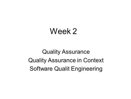 Week 2 Quality Assurance Quality Assurance in Context Software Qualit Engineering.