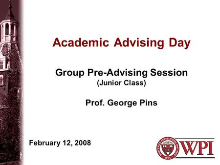 Academic Advising Day Group Pre-Advising Session (Junior Class) Prof. George Pins February 12, 2008.