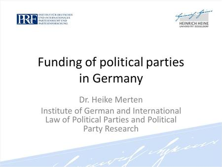 Funding of political parties in Germany Dr. Heike Merten Institute of German and International Law of Political Parties and Political Party Research.