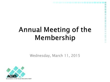 Annual Meeting of the Membership Wednesday, March 11, 2015.