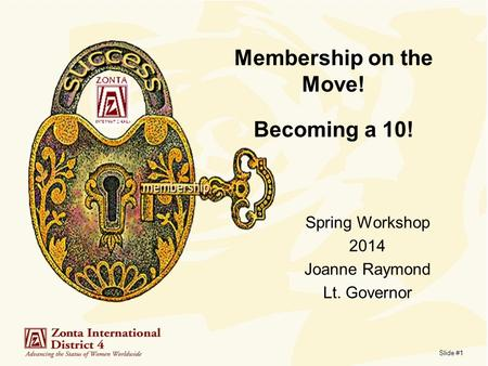 Slide #1 Membership on the Move! Becoming a 10! M on Spring Workshop 2014 Joanne Raymond Lt. Governor.