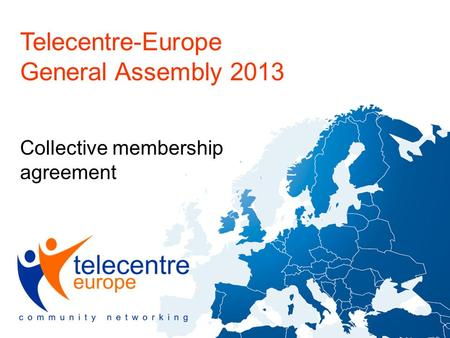 Telecentre-Europe General Assembly 2013 Collective membership agreement.