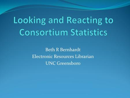 Beth R Bernhardt Electronic Resources Librarian UNC Greensboro.