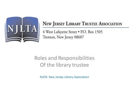 Roles and Responsibilities Of the library trustee NJLTA New Jersey Library Association.