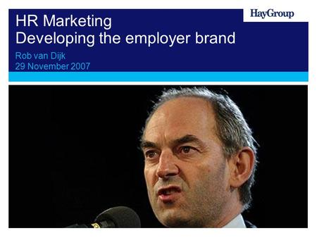 HR Marketing Developing the employer brand Rob van Dijk 29 November 2007.