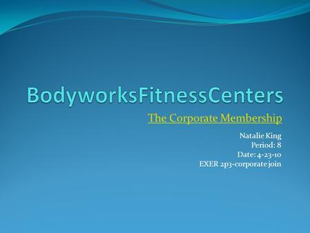 The Corporate Membership Natalie King Period: 8 Date: 4-23-10 EXER 2p3-corporate join.