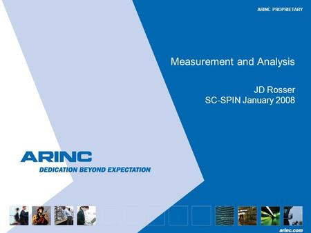 ARINC PROPRIETARY Measurement and Analysis JD Rosser SC-SPIN January 2008.