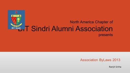 North America Chapter of BIT Sindri Alumni Association presents Ranjit Sinha Association ByLaws 2013.