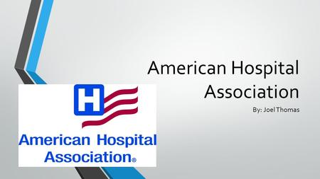 American Hospital Association By: Joel Thomas. Background Formed in 1898 the AMA has been serving the American people for years by providing education.