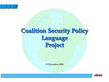MITREMITRE Coalition Security Policy Language Project 11 December 2000.