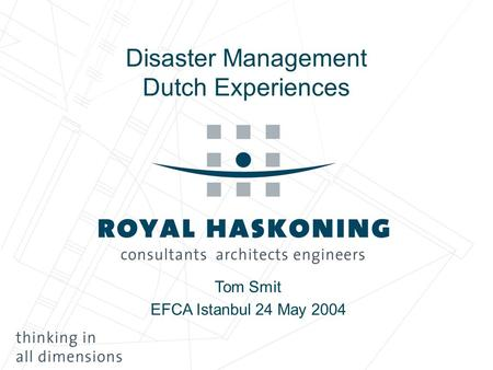 Disaster Management Dutch Experiences Tom Smit EFCA Istanbul 24 May 2004.